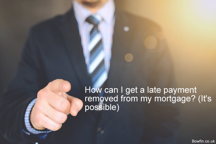 How can I get a late payment removed from my mortgage - It's possible