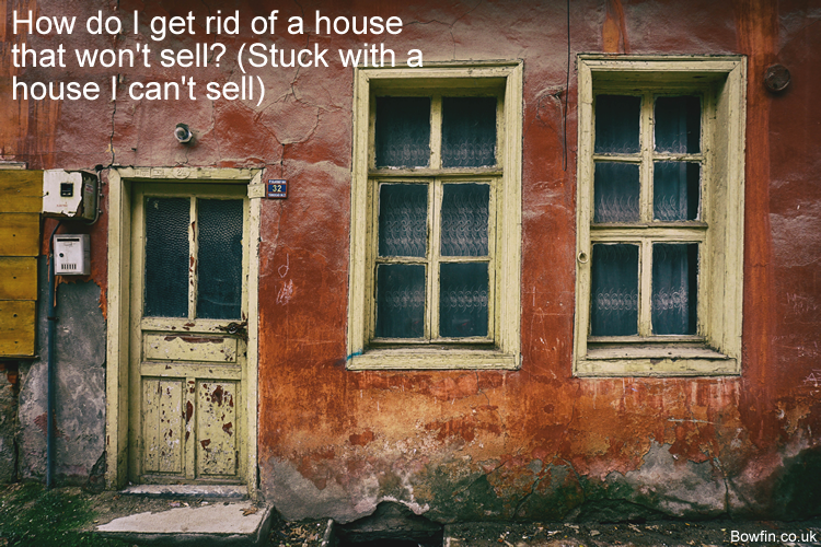 How do I get rid of a house that won't sell - Stuck with a house I can't sell