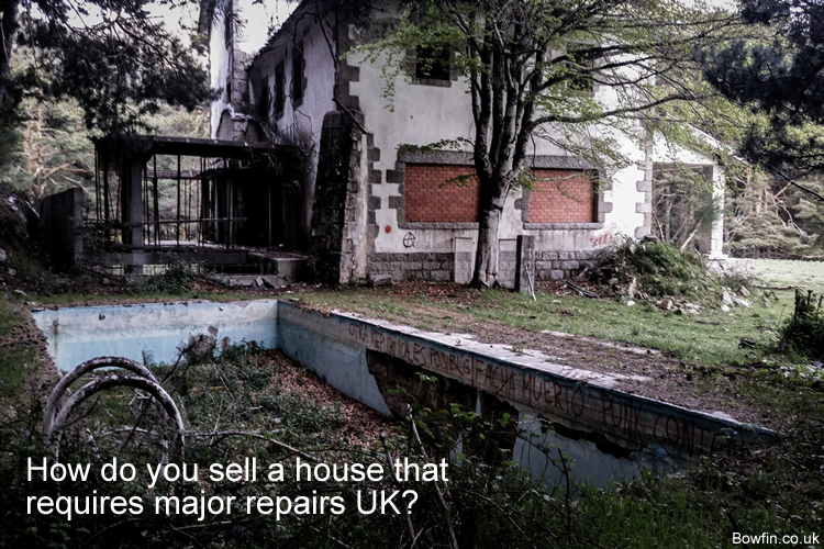 How do you sell a house that requires major repairs UK