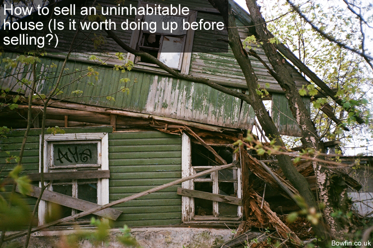 How to sell an uninhabitable house - Is it worth doing up before selling