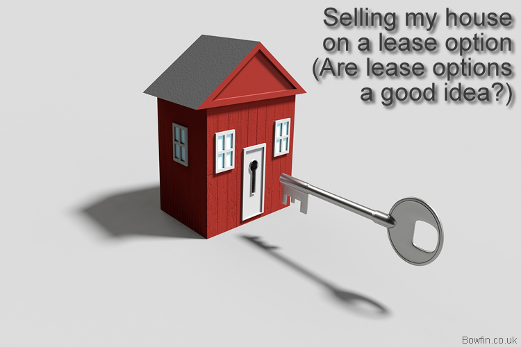 Selling my house on a lease option - Are lease options a good idea