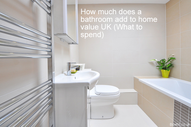 How much does a bathroom add to home value UK - What to spend