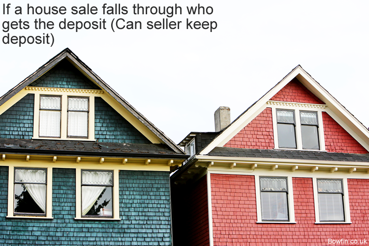 If a house sale falls through who gets the deposit - Can seller keep deposit