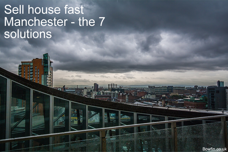 Sell house fast Manchester - the 7 solutions