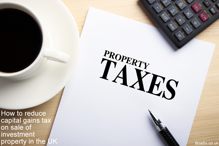How to reduce capital gains tax on sale of investment property in the UK