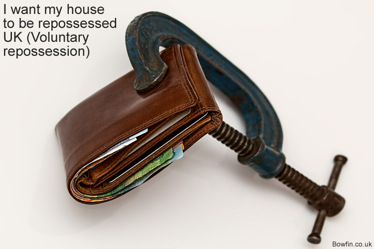 I want my house to be repossessed UK - Voluntary repossession