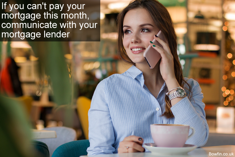If you can't pay your mortgage this month, communicate with your mortgage lender